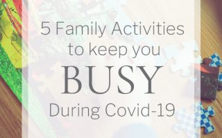 5 Family Activities to keep you busy during Covid-19